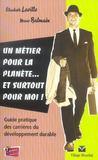 Un metier pour la planete... et surtout pour moi ! guide pratique des carrieres du developpement durable