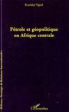Pétrole et géopolitique en Afrique centrale