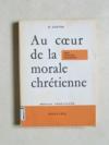 Au coeur de la morale chrétienne. Bible, Tradition, Philosophie
