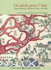 Un Siecle Pour L'Asie ; L'Ecole Francaise D'Extreme-Orient 1898-2000
