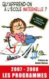 Qu'apprend-on a l'ecole maternelle ? les programmes (edition 2007-2008)