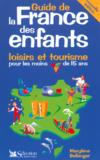 Le guide de la france des enfants ; loisirs et tourisme pour les moins de 15 ans ; edition 2002