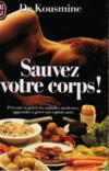 Sauvez Votre Corps Prevenir Et Guerir Les Maladies Modernes