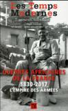 REVUE LES TEMPS MODERNES N.693 ; guerres africaines de la France : 1830-2017 ; l'empire des armées