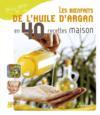 Les bienfaits de l'huile d'argan en 40 recettes maison