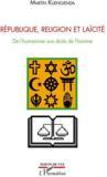 République, religion et laïcité ; de l'humanisme aux droits de l'homme