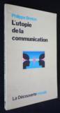 L'Utopie De La Communication. L'Emergence De L'Homme Sans Intérieur