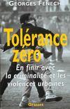 Tolerance Zero ; En Finir Avec La Criminalite Et Les Violences Urbaines