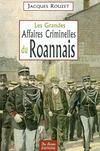 Les grandes affaires criminelles du Roannais