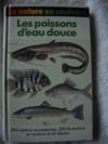 LES POISSONS D'EAU DOUCE 394 espèces européennes. 200 illustrations en couleurs et 60 dessins.