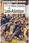 Les grandes affaires criminelles de la Loire-Atlantique