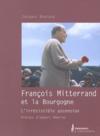 Francois Mitterrand Et La Bourgogne ; L'Irresistible Ascension