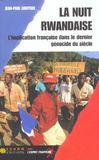 La Nuit Rwandaise - L Implication Francaise Dans Le Dernier Genocide Du Xxeme Siecle