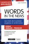 Words in the news ; les mots de la presse anglaise et américaine, lexique anglais-français