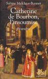 Catherine De Bourbon, L'Insoumise