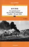 Koursk : Les Quarante Jours Qui Ont Ruine La Wehrmacht (5 Juillet-20 Aout 1943) (2e Edition)
