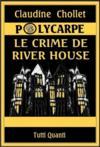 Polycarpe, Le Crime De River House