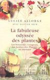 La fabuleuse odyssée des plantes ; les botanistes voyageurs, les jardins des plantes, les herbiers