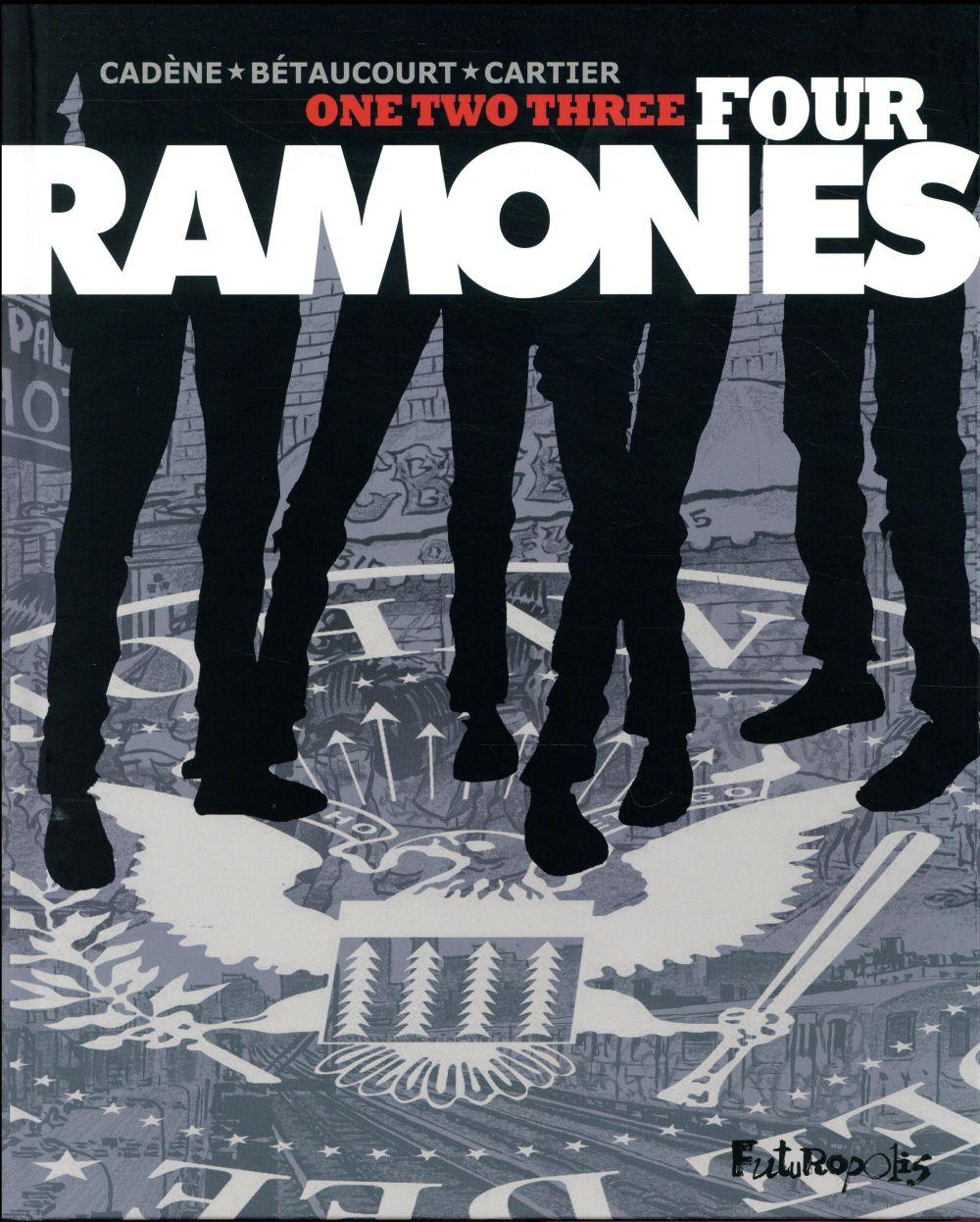 One, two, three, four Ramones  - Xavier Betaucourt  - Eric Cartier  - Bruno Cadene