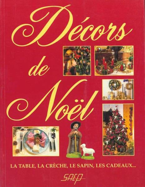 Decors De Noel ; La Table ; La Creche ; Le Sapin  - Collectif