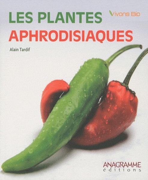 Livre les plantes aphrodisiaques alain tardif for Acheter les plantes