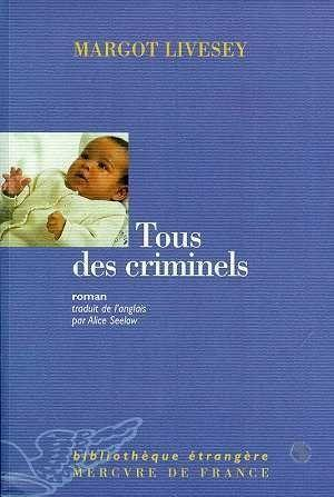 Tous Des Criminels  - Margot Livesey