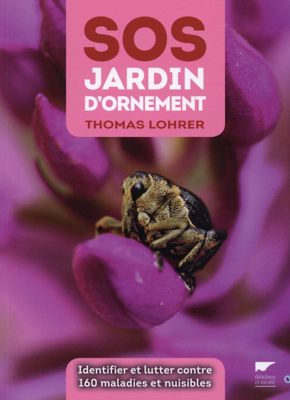 Sos jardin d 39 ornement comment identifier et lutter contre 160 maladies et nuisibles thomas - Jardin d ornement ...