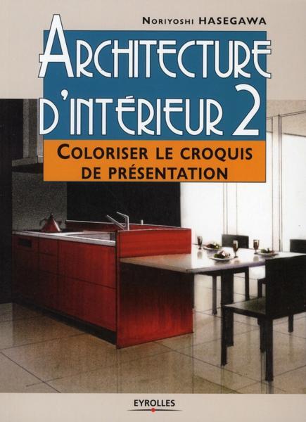 livre architecture d 39 int rieur t 2 coloriser le croquis de pr sentation hasegawa noriyoshi. Black Bedroom Furniture Sets. Home Design Ideas