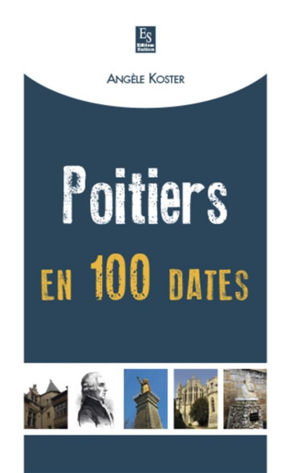 Poitiers en 100 dates  - Angèle Koster  - Angele Koster