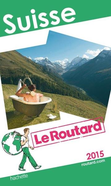GUIDE DU ROUTARD ; Suisse (édition 2015)  - Collectif Hachette