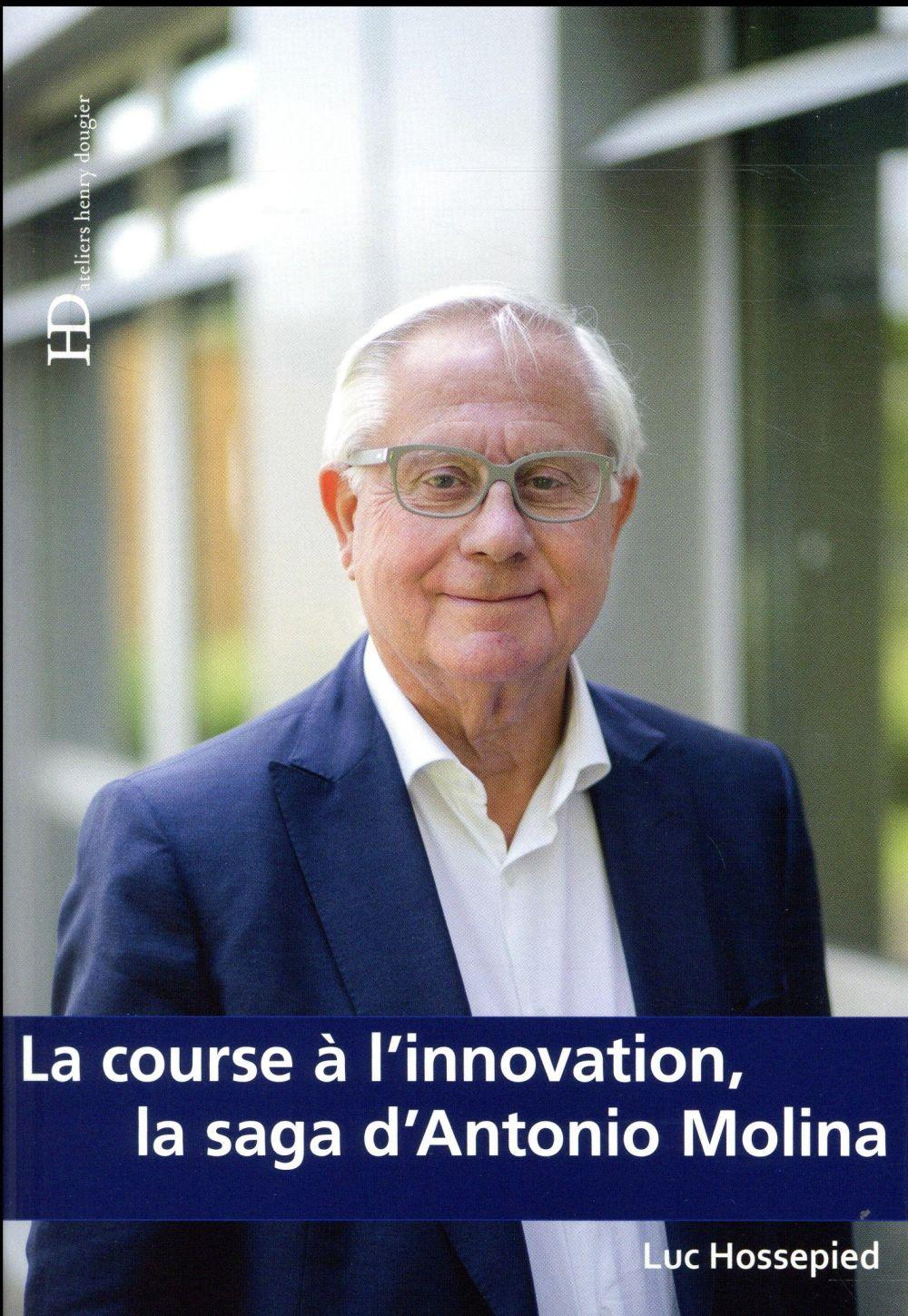 La course à l'innovation ; la saga d'Antonio Molina  - Luc Hossepied