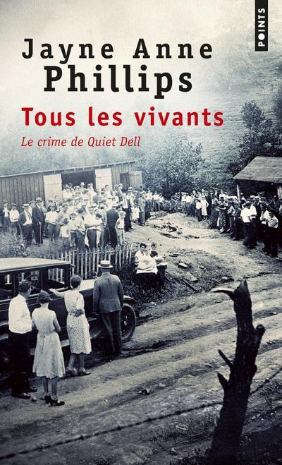 Tous les vivants ; le crime de Quiet Dell  - Jayne Anne Phillips