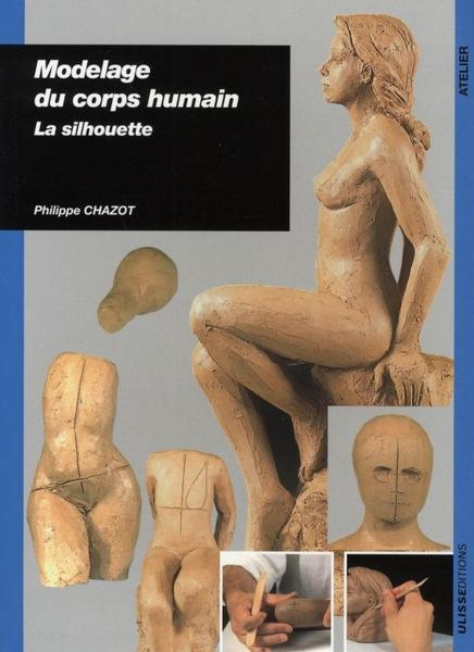 Modelage du corps humain ; la silhouette  - Philippe Chazot