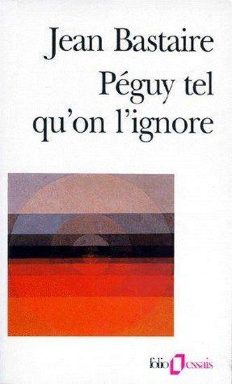Péguy tel qu'on l'ignore  - Jean Bastaire  - Charles Peguy