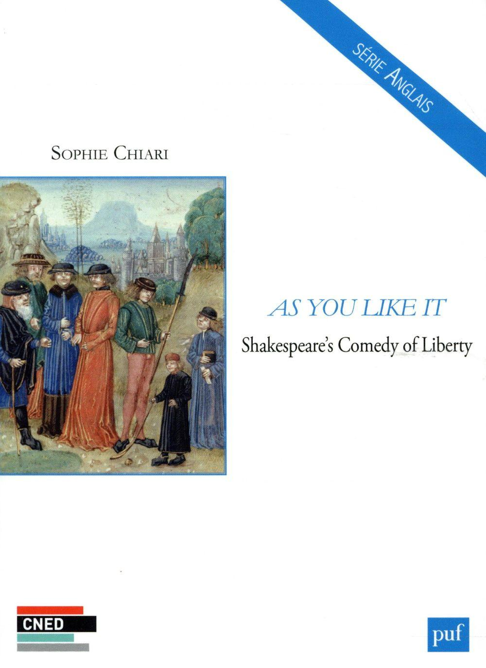 As you like it ; Shakespeare's Comedy of Liberty  - Sophie Chiari