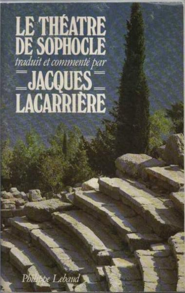 Le theatre de sophocle  - Lacarriere J