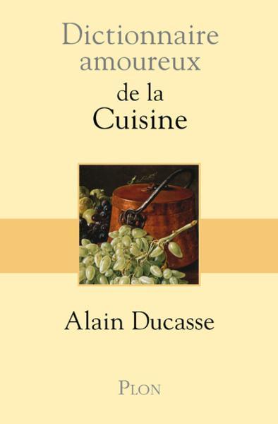 Livre dictionnaire amoureux de la cuisine alain ducasse - Dictionnaire cuisine francais ...