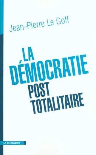 La Democratie Post-Totalitaire  - Jean-Pierre Le Goff