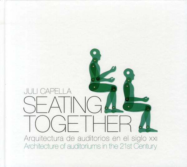 Seating together ; architecture of auditoriums in the 21st century  - Capella Juli