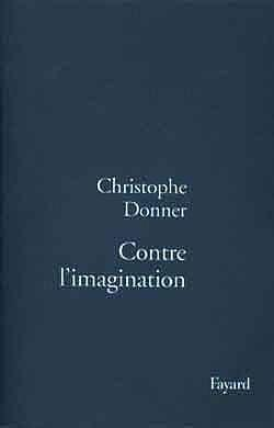 Contre l'imagination  - Christophe Donner