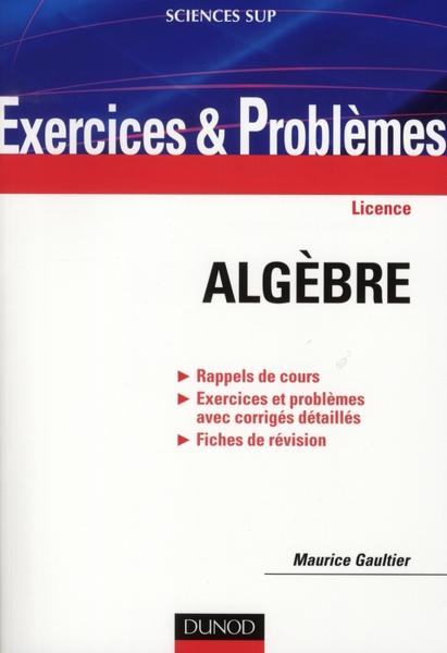 Problèmes d'algèbre et exercices de calcul algébrique avec ...