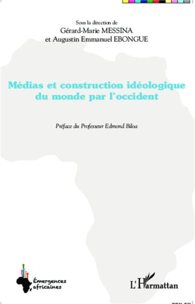Medias Et Construction Ideologique Du Monde Par L'Occident  - Messina G M Ebongue