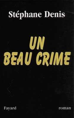 Un beau crime  - Stephane Denis