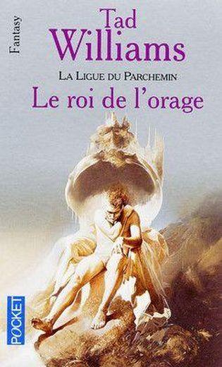 La ligue du parchemin t.2 ; le roi de l'orage  - Tad Williams