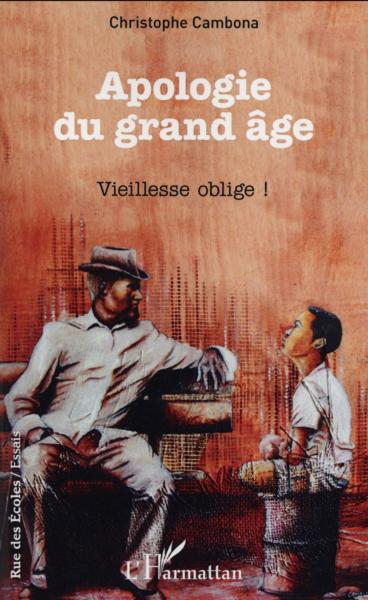 Apologie Du Grand Age Vieillesse Oblige  - Cambona Christophe