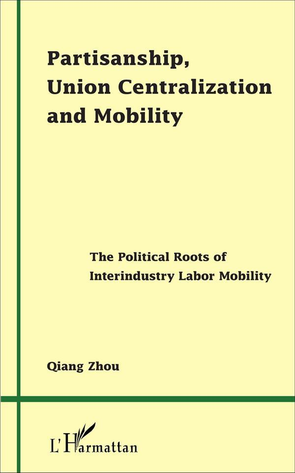 Partisanship Union Centralization And Mobility The Political Roots Of Interindustry Labor Mobility  - Zhou Qiang