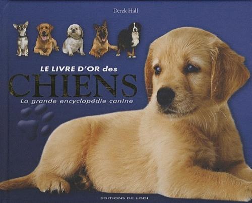 Livre - Le livre d'or des chiens ; la grande encyclopédie