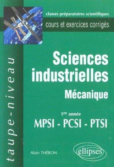 Vente                                 Sciences industrielles - mecanique mpsi-pcsi-ptsi - cours et exercices corriges                                  - Theron  - Alain Theron