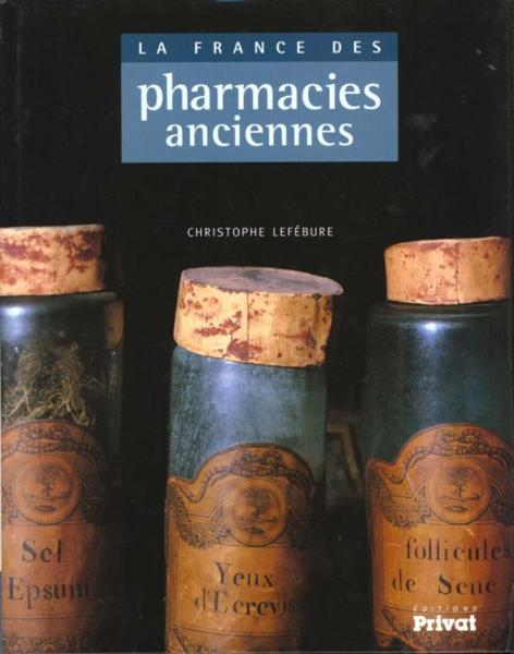 La france des pharmacies anciennes  - Christophe Lefébure