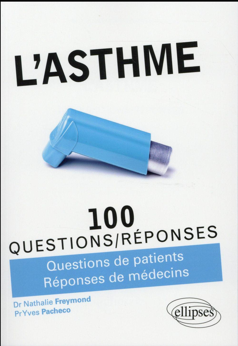Vente Livre :                                    100 QUESTIONS/REPONSES ; l'asthme ; 100 questions/réponses ; questions de patients, réponses de médecins                                      - Nathalie Freymond  - Yves Pacheco